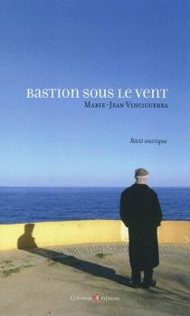 Bastion sous le vent : récit onirique - Marie-JeanVinciguerra