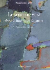 Le mentir-vrai dans la littérature de guerre - ChristopheLuzi