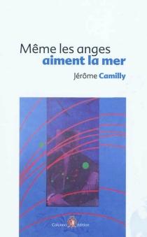 Même les anges aiment la mer - JérômeCamilly
