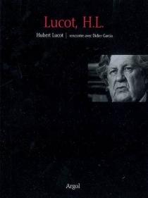 Lucot, H. L. : Hubert Lucot, rencontre avec Didier Garcia - DidierGarcia