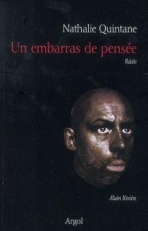 Un embarras de pensée : Alain Rivière : récits - NathalieQuintane