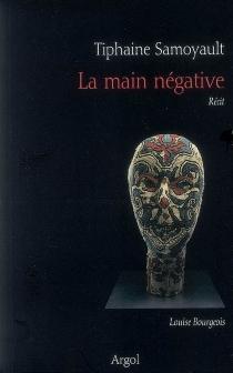 La main négative : récit - TiphaineSamoyault