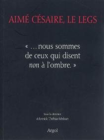 Aimé Césaire, le legs : nous sommes de ceux qui disent non à l'ombre -