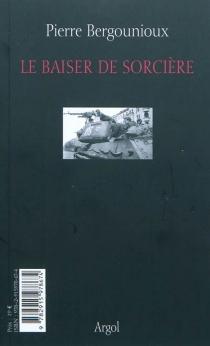 Le baiser de la sorcière| Le récit absent - PierreBergounioux