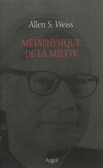 Métaphysique de la miette - Allen S.Weiss