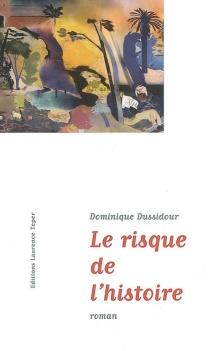 Le risque de l'histoire - DominiqueDussidour