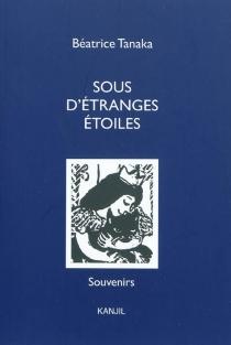 Sous d'étranges étoiles : souvenirs : enfance et adolescence - BéatriceTanaka