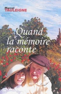 Quand la mémoire raconte : récits - MarcelTauleigne