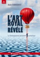 L'art royal révélé : le développement personnel symbolique - AlainSubrebost