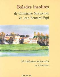Balades insolites : 34 itinéraires de fantaisie en Charentes - ChristianeMassonnet
