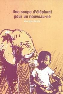Une soupe d'éléphant pour un nouveau-né - MoussaKanté