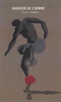 Danseur de l'ombre - ÉvelineMankou-Ntsimba