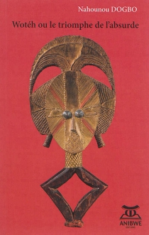 Wotéh ou Le triomphe de l'absurde - NahounouDogbo