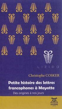 Petite histoire des lettres francophones à Mayotte : des origines à nos jours - ChristopheCosker