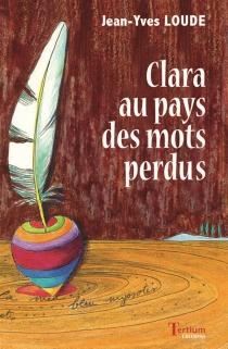 Clara au pays des mots perdus - Jean-YvesLoude