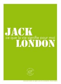 Ce que la vie signifie pour moi - JackLondon