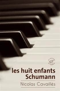 Les huit enfants Schumann - NicolasCavaillès