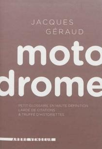 Motodrome : petit glossaire en haute définition lardé de citations et truffé d'historiettes - JacquesGéraud