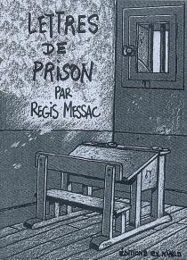 Lettres de prison : correspondance clandestine| Suivi de La mort du loup : itinéraire d'un disparu - RégisMessac