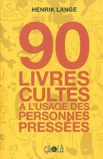 90 livres cultes à l'usage des personnes pressées - HenrikLange
