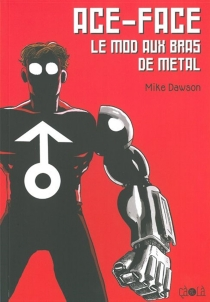 Ace-Face : le mod aux bras de métal| Les aventures de Jack et Max - MikeDawson