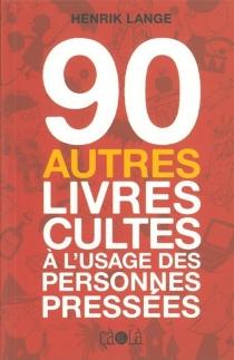 90 autres livres cultes à l'usage des personnes pressées - HenrikLange