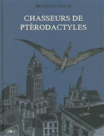 Chasseurs de ptérodactyles - BrendanLeach