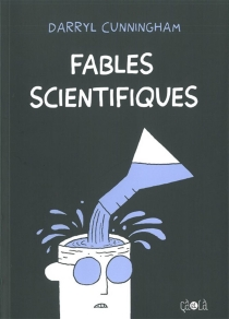 Fables scientifiques - Darryl Cunningham