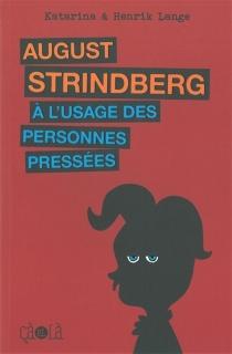 August Strindberg : à l'usage des personnes pressées - KatarinaLange