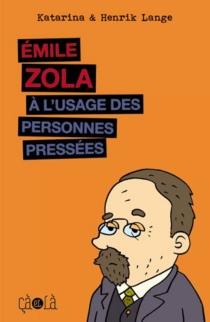 Emile Zola à l'usage des personnes pressées - KatarinaLange