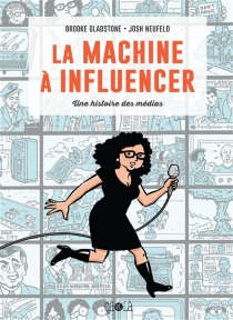La machine à influencer : une histoire des médias - BrookeGladstone