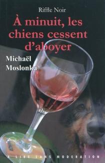 A minuit, les chiens cessent d'aboyer - MichaëlMoslonka