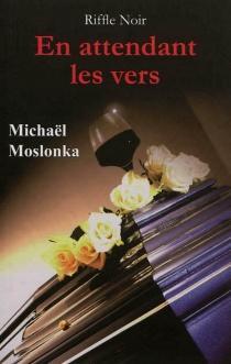 En attendant les vers - MichaëlMoslonka