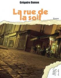 La rue de la soif - GrégoireDamon