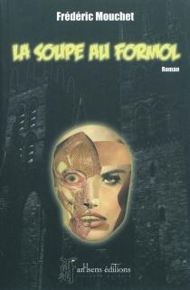 La soupe au formol - FrédéricMouchet