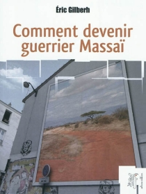 Comment devenir guerrier massaï - Éric Gilberh