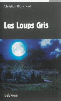 Les loups gris - Christian Blanchard