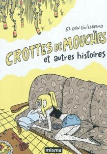 Crottes de mouches : et autres histoires - El don Guillermo