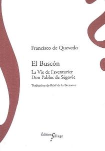 El Buscon : la vie de l'aventurier Don Pablos de Ségovie, vagabond exemplaire et miroir des filous - Francisco deQuevedo