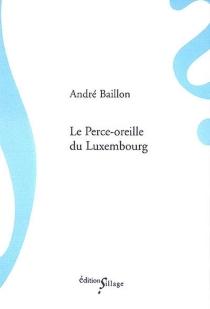 Le perce-oreille du Luxembourg - AndréBaillon