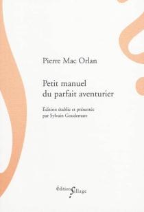 Petit manuel du parfait aventurier - PierreMac Orlan
