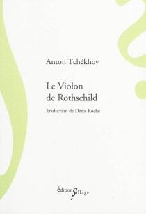 Le violon de Rothschild| Suivi de L'étudiant - Anton PavlovitchTchekhov