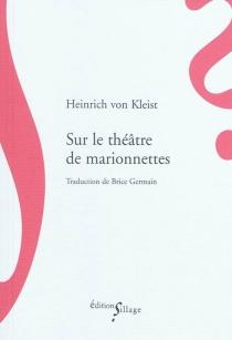 Sur le théâtre de marionnettes| Suivi de Sur l'élaboration progressive des idées par la parole - Heinrich vonKleist