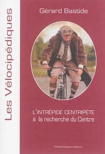 L'intrépide centripète : à la recherche du centre - GérardBastide