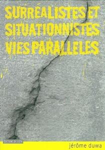 Surréalistes et situationnistes, vies parallèles - JérômeDuwa