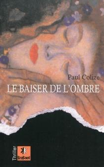 Le baiser de l'ombre - PaulColize