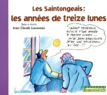 Les Saintongeais : les années de treize lunes - Jean-ClaudeLucazeau