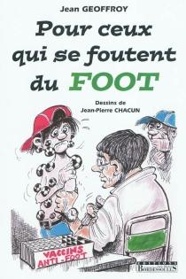 Pour ceux qui se foutent du foot - Jean-PierreChacun
