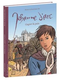 Jehanne d'Arc : gagner la paix - DominiqueBar