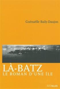 Là-Batz : le roman d'une île - GuénaëlleBaily-Daujon